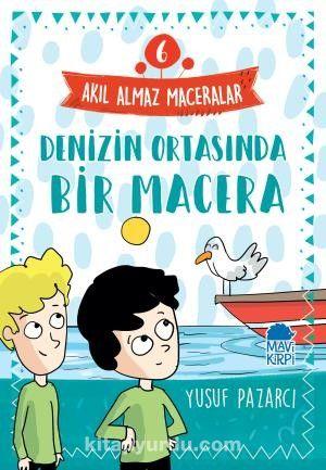 Denizin Ortasında Bir Macera - Akıl Almaz Maceralar / 4. Sınıf Okuma Kitabı - Yusuf Pazarcı pdf epub