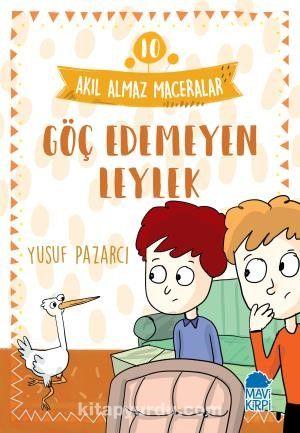 Göç Edemeyen Leylek - Akıl Almaz Maceralar / 4. Sınıf Okuma Kitabı - Yusuf Pazarcı pdf epub