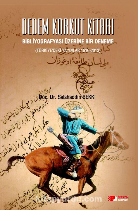 Dedem Korkut Kitabı Bibliyografyası Üzerine Bir Deneme (Türkiye'deki Yayınlar 1916-2013) - Salahaddin Bekki pdf epub