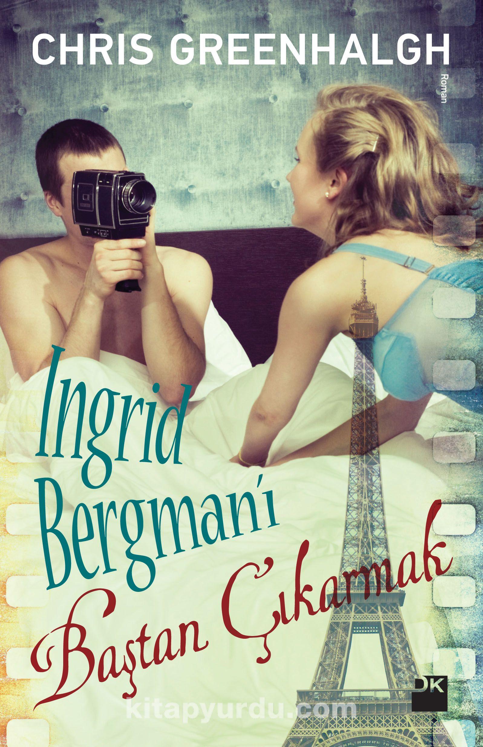 Ingrid Bergman'ı Baştan Çıkarmak - Chris Greenhalgh pdf epub