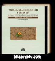 Toplumsal Ekolojinin Felsefesi & Diyalektik Doğalcılık Üzerine