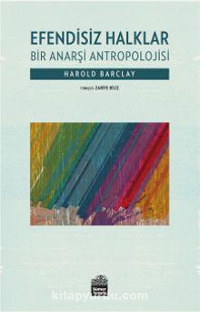Efendisiz Halklar & Bir Anarşi Antropolojisi