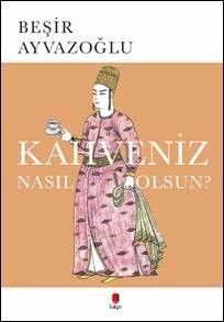 Kahveniz Nasıl Olsun?Türk Kahvesinin Kültür Tarifi - Beşir Ayvazoğlu pdf epub