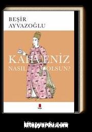 Kahveniz Nasıl Olsun? & Türk Kahvesinin Kültür Tarifi