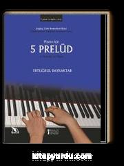 Piyano İçin 5 Prelüd & 5 Preludes for Piano