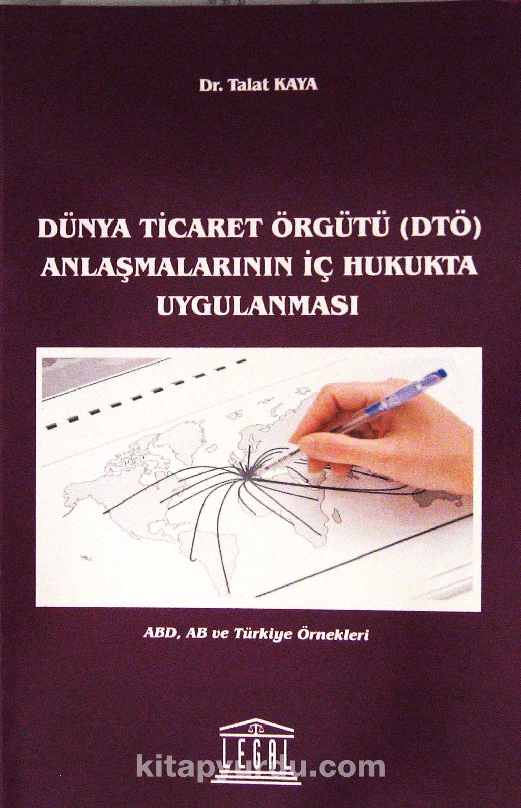 Dünya Ticaret Örgütü (DTÖ) Anlaşmalarının İç Hukukta Uygulanması - Dr. Talat Kaya pdf epub