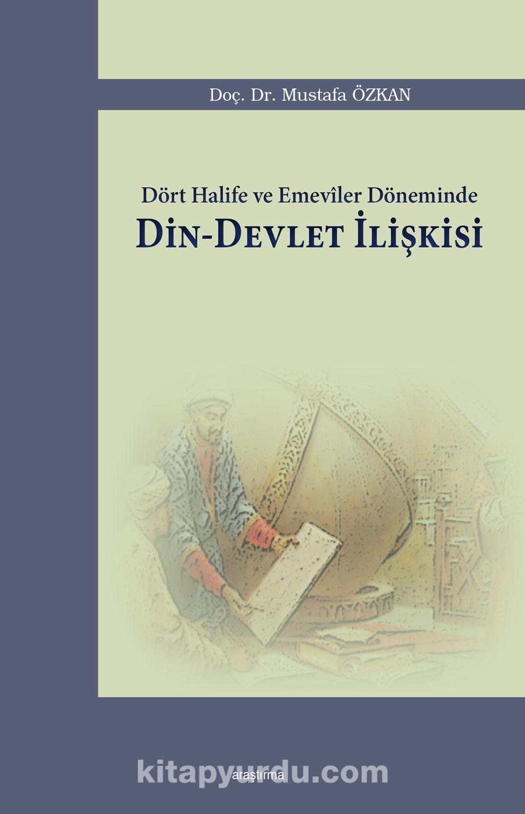 Dört Halife ve Emeviler Döneminde Din-Devlet İlişkisi - Prof. Dr. Mustafa Özkan pdf epub