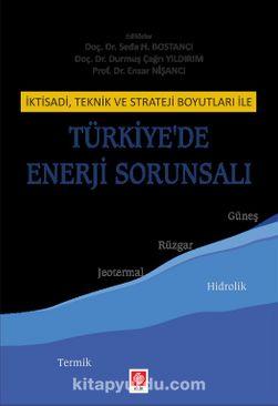 İktisadi, Teknik Ve Strateji Boyutları İle Türkiye'de Enerji Sorunsalı