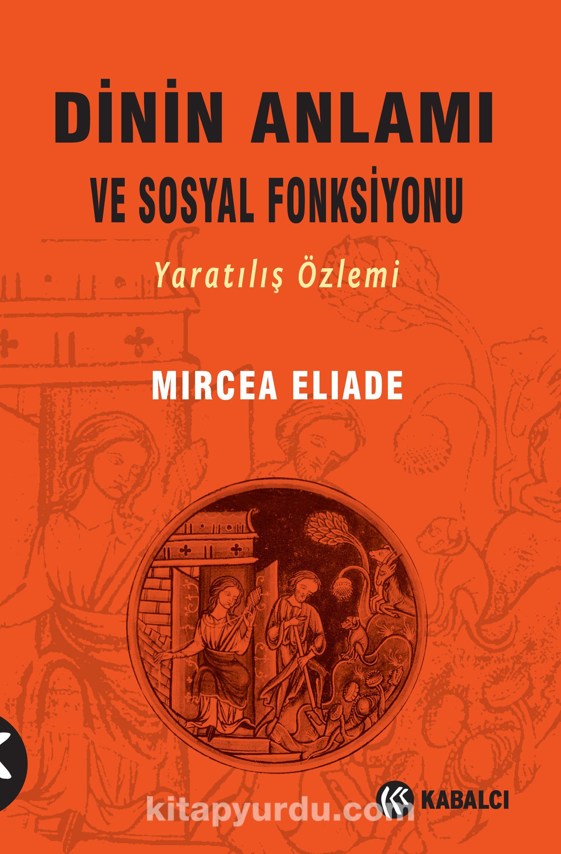 Dinin Anlamı ve Sosyal Fonksiyonu (Yaradılış Özlemi) - Mircea Eliade  (PDF)