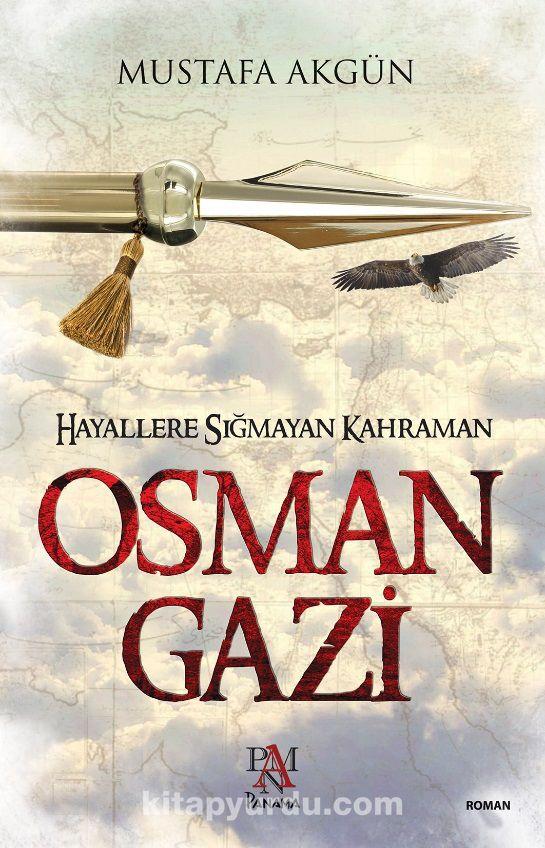 Hayallere Sığmayan Kahraman Osman Gazi - Mustafa Akgün pdf epub