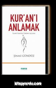 Kur'an'ı Anlamak & İlahi Vahyin Tarihe Açılımı