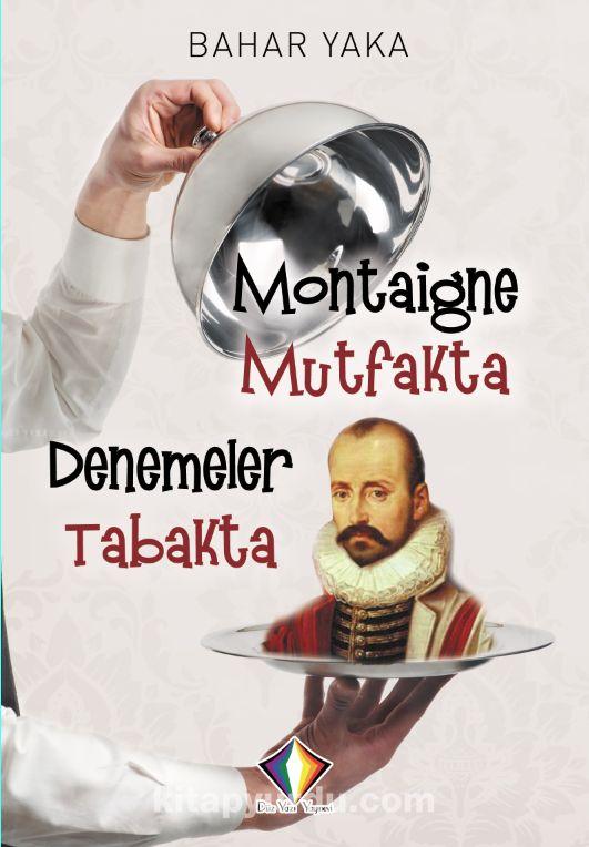 Montaigne Mutfakta Denemeler Tabakta