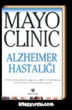 Mayo Clinic Alzheimer Hastalığı, Bellek Kaybı, Yaşlanma, Araştırma, Tedavi ve Hasta Bakımı Konularındaki Soruların Cevapları