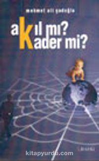 Akıl Mı? Kader Mi? - Mehmet Ali Şadoğlu pdf epub