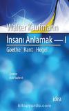 İnsanı Anlamak 1 / Goethe, Kant, Hegel