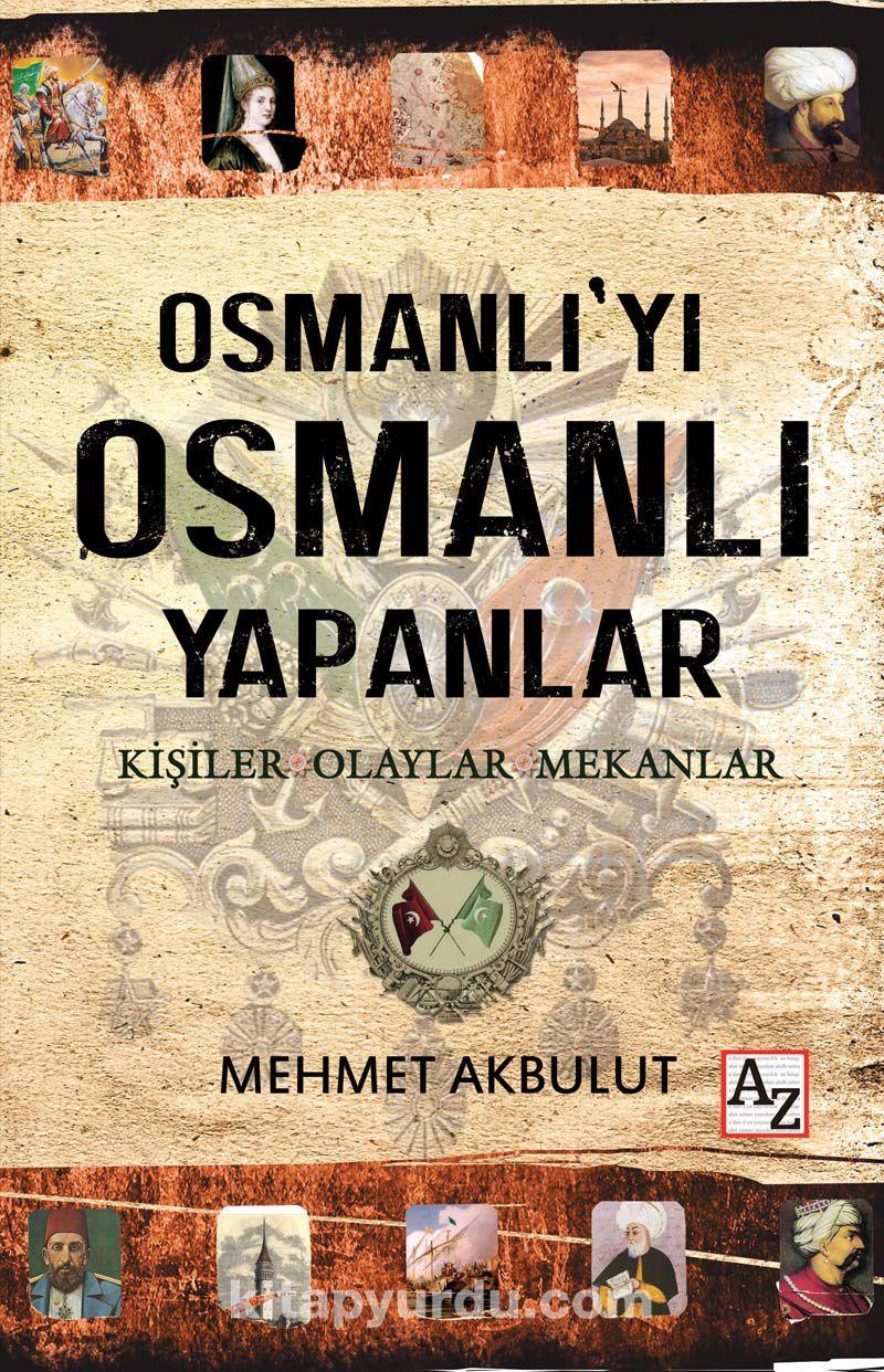Osmanlı'yı Osmanlı Yapanlar & Kişiler, Olaylar ve Mekanlar