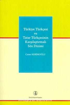 Türkiye Türkçesi ve Tatar Türkçesinin Karşılaştırmalı Söz Dizimi - Caner Kerimoğlu pdf epub
