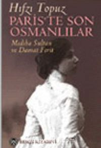 Paris'te Son Osmanlılar Mediha Sultan ve Damat Ferit - Hıfzı Topuz pdf epub