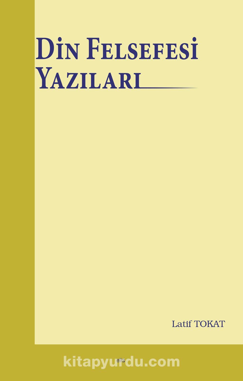 Din Felsefesi Yazıları - Dr. Latif Tokat pdf epub