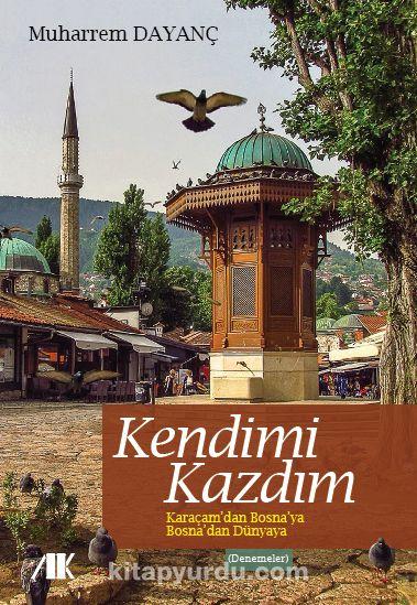 Kendimi Kazdım & Karaçam'dan Bosna'ya Bosna'dan Dünyaya