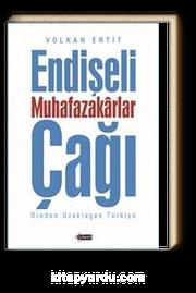 Endişeli Muhafazakarlar Çağı & Dinden Uzaklaşan Türkiye