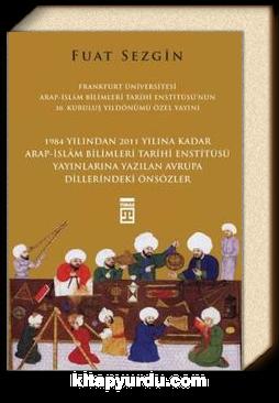 1984 Yılından 2011 Yılına Kadar Arap-İslam Bilimleri Tarihi Enstitüsü Yayınlarına Yazılan Avrupa Dillerindeki Önsözler