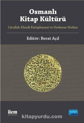 Osmanlı Kitap KültürüCarullah Efendi Kütüphanesi ve Derkenar Notları - Kollektif pdf epub