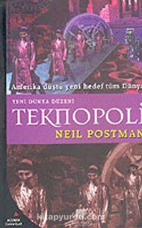 Yeni Dünya Düzeni Teknopoli: Amerika Düştü Yeni Hedef Tüm Dünya - Neil Postman pdf epub