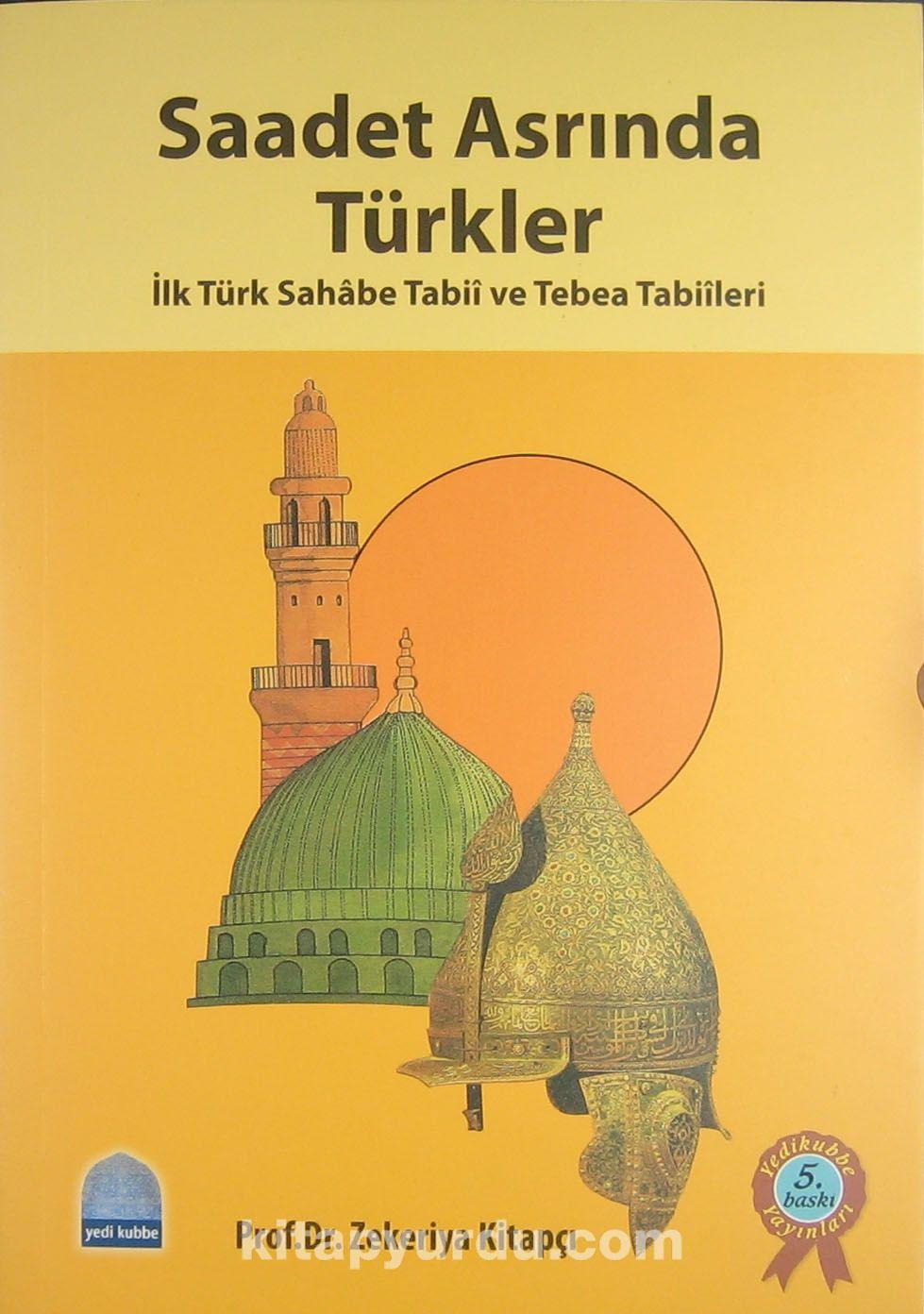 Saadet Asrında Türklerİlk Türk Sahabe Tabii ve Tebea Tabiileri - Prof. Dr. Zekeriya Kitapçı pdf epub
