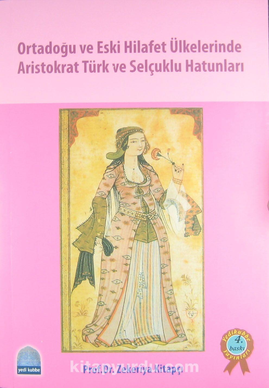 Ortadoğu ve Eski Hilafet Ülkelerinde Aristokrat Türk ve Selçuklu Hatunları
