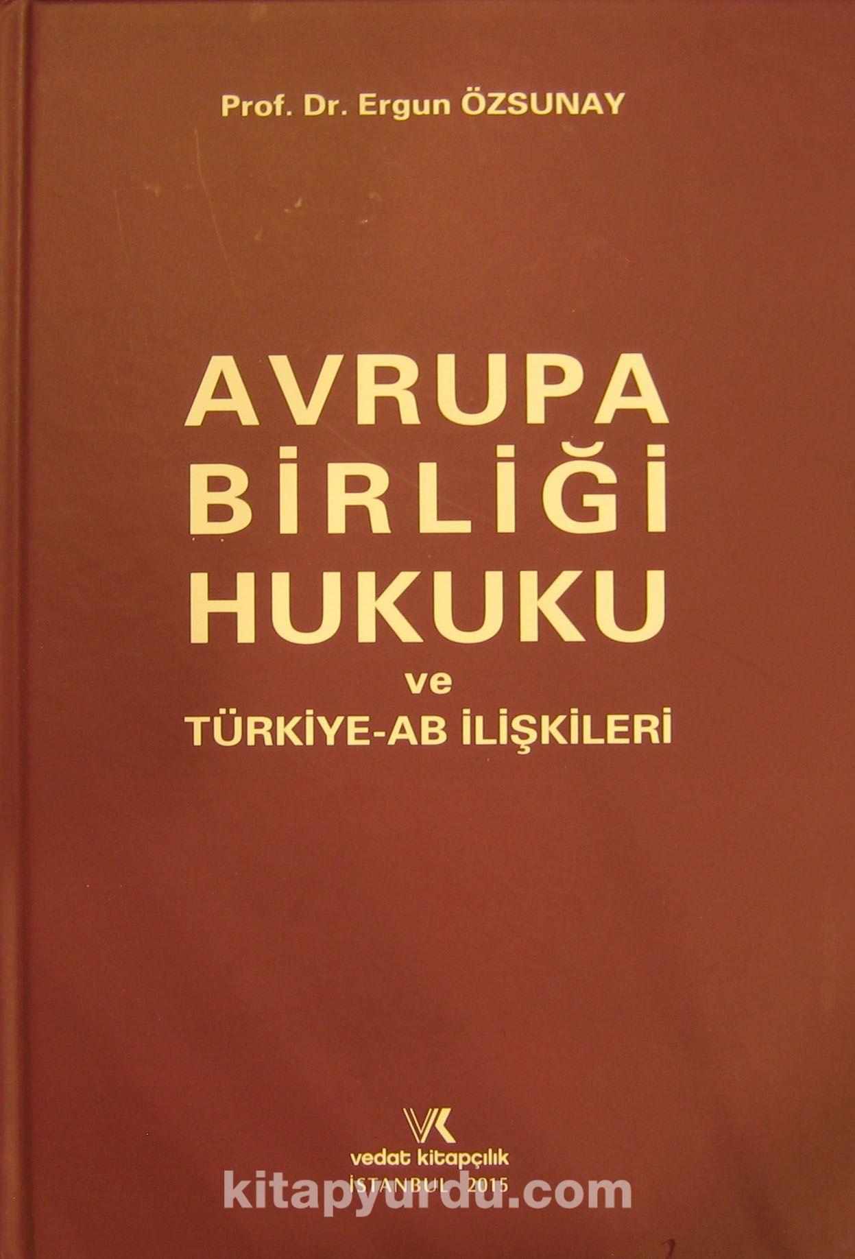 Avrupa Birliği Hukuku ve Türkiye AB İlişkileri - Prof. Dr. Ergun Özsunay pdf epub