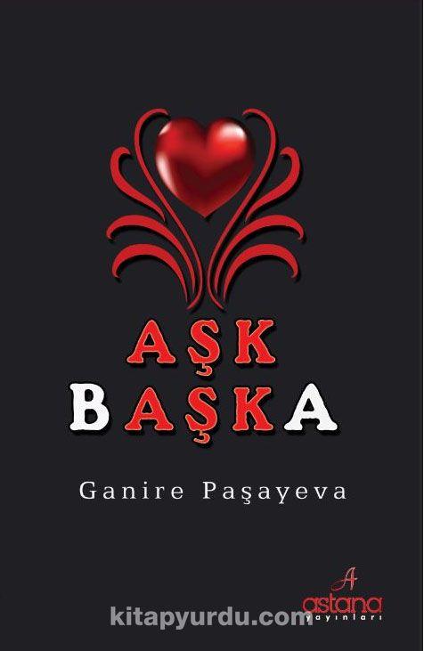 Aşk Başka - Ganire Paşayeva pdf epub