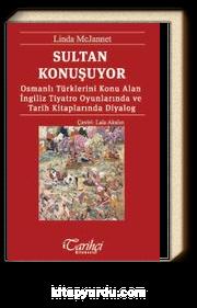 Sultan Konuşuyor & Osmanlı Türklerini Konu Alan İngiliz Tiyatro Oyunlarında ve Tarih Kitaplarında Diyalog