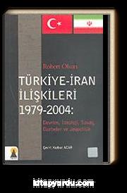Türkiye-İran İlişkileri 1979-2004: Devrim, İdeoloji, Savaş, Darbeler ve Jeopolitik