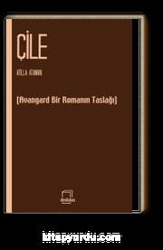 Çile & Avangart Bir Romanın Taslağı