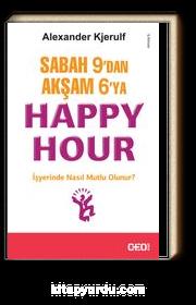 Sabah 9'dan Akşam 6'ya Happy Hour & İşyerinde Nasıl Mutlu Olunur?