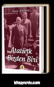 Atatürk, Bizden Biri