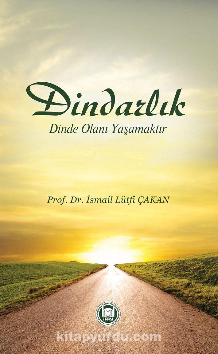 Dindarlık Dinde Olanı Yaşamaktır - İsmail L. Çakan pdf epub