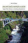 Aklım Dağlarında Kaldı & Nepal, Tibet, Vietnam ve Kamboçya Seyahatlerim