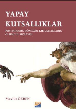 Yapay KutsallıklarPostmodern Dönemde Kutsallıkların Ölümcül Sıçrayışları - Mevlüt Özben pdf epub