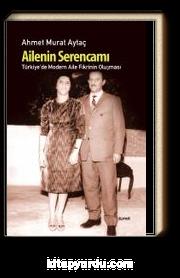 Ailenin Serencamı / Türkiye'de Modern Aile Fikrinin Oluşması