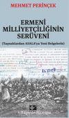 Ermeni Milliyetçiliğinin Serüveni (Taşnaklardan ASALA'ya Yeni Belgelerle)