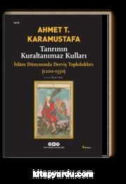 Tanrının Kuraltanımaz Kulları / İslam Dünyasında Derviş Toplulukları 1200-1550