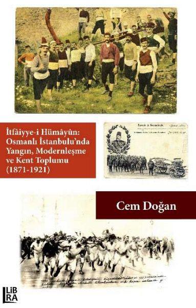 İtfaiyye-i Hümayûn: Osmanlı İstanbulu'nda Yangın, Modernleşme ve Kent Toplumu (1871-1921) - Cem Doğan pdf epub