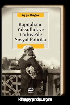Kapitalizm, Yoksulluk ve Türkiye'de Sosyal Politika