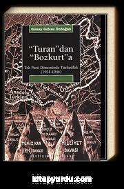 Turan'dan Bozkurt'a: Tek Parti Döneminde Türkçülük (1931-1946)