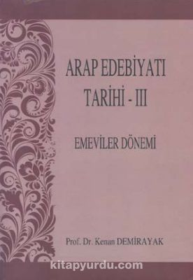 Arap Edebiyatı Tarihi 3Emeviler Dönemi - Kenan Demirayak pdf epub