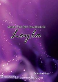 Klasik Türk Şiiri Gazelllerinde Leyla - Dr. Nazire Erbay pdf epub