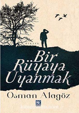 Bir Rüyaya Uyanmak - Osman Alagöz pdf epub