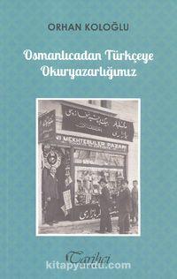 Osmanlıcadan Türkçeye Okuryazarlığımız - Orhan Koloğlu pdf epub